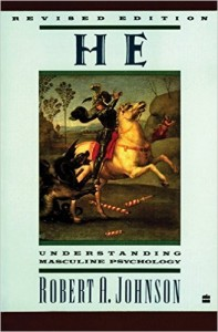 """The seminal work by Robert A. Johnson, """"He: Understanding Masculine Psychology"""""""